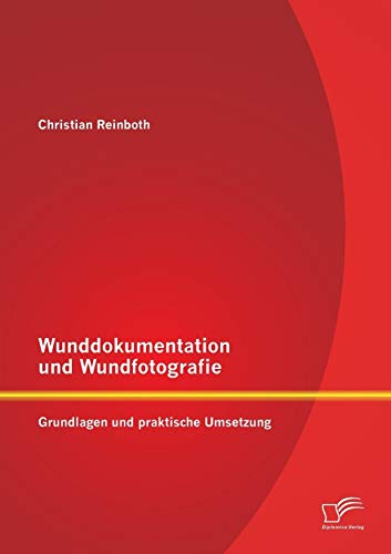 9783842897984: Wunddokumentation Und Wundfotografie: Grundlagen Und Praktische Umsetzung