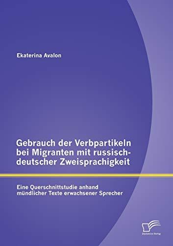 9783842898035: Gebrauch Der Verbpartikeln Bei Migranten Mit Russisch-Deutscher Zweisprachigkeit: Eine Querschnittstudie Anhand Mundlicher Texte Erwachsener Sprecher