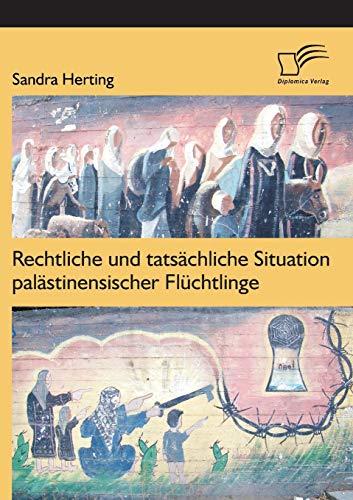 Rechtliche Und Tatsachliche Situation Palastinensischer Fluchtlinge: Sandra Herting
