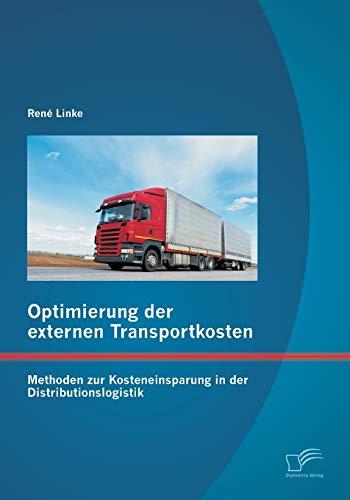 9783842898325: Optimierung der externen Transportkosten: Methoden zur Kosteneinsparung in der Distributionslogistik
