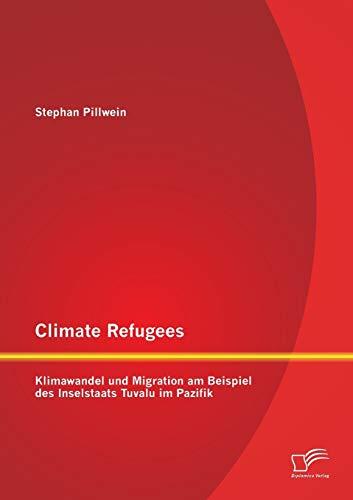 9783842898400: Climate Refugees: Klimawandel Und Migration Am Beispiel Des Inselstaats Tuvalu Im Pazifik