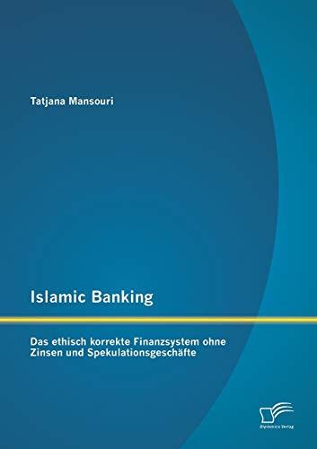 Islamic Banking: Das Ethisch Korrekte Finanzsystem Ohne Zinsen Und Spekulationsgeschafte: Tatjana ...