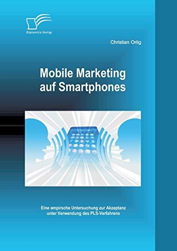 9783842898752: Mobile Marketing Auf Smartphones: Eine Empirsche Untersuchung Zur Akzeptanz Unter Verwendung Des Pls-Verfahrens