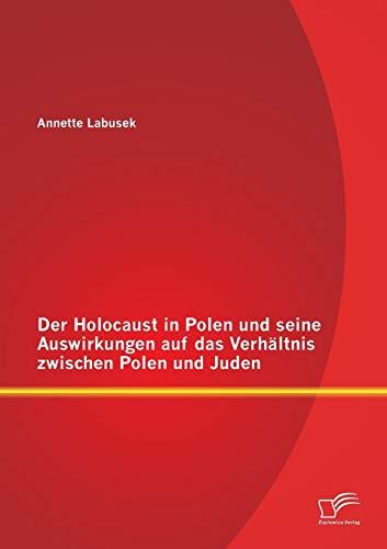 9783842899230: Der Holocaust in Polen Und Seine Auswirkungen Auf Das Verhaltnis Zwischen Polen Und Juden (German Edition)