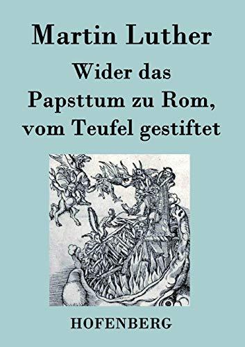 9783843023801: Wider das Papsttum zu Rom, vom Teufel gestiftet