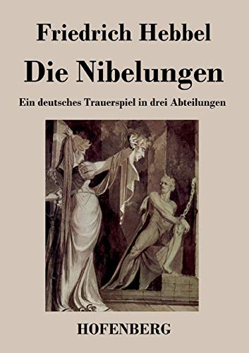 9783843024792: Die Nibelungen: Ein deutsches Trauerspiel in drei Abteilungen