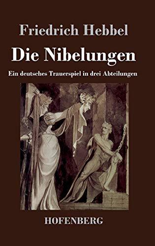 9783843024808: Die Nibelungen: Ein deutsches Trauerspiel in drei Abteilungen