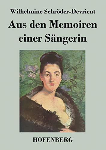 Aus den Memoiren einer Sängerin: Wilhelmine Schrà der-Devrient