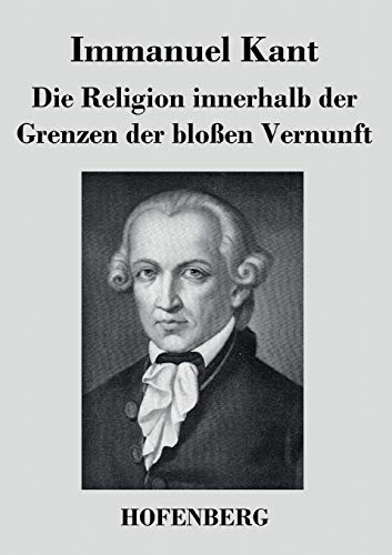 9783843025409: Die Religion innerhalb der Grenzen der bloßen Vernunft