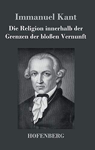 9783843025416: Die Religion innerhalb der Grenzen der bloßen Vernunft (German Edition)