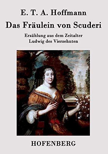 9783843030762: Das Fräulein von Scuderi: Erzählung aus dem Zeitalter Ludwig des Vierzehnten