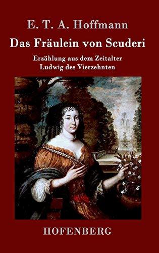 9783843030779: Das Fräulein von Scuderi: Erzählung aus dem Zeitalter Ludwig des Vierzehnten