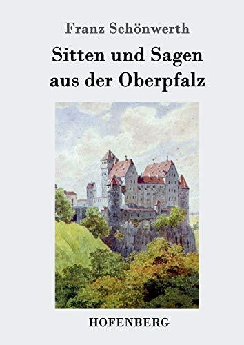 9783843033794: Sitten und Sagen aus der Oberpfalz (German Edition)