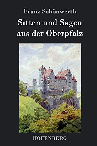 9783843033800: Sitten und Sagen aus der Oberpfalz (German Edition)