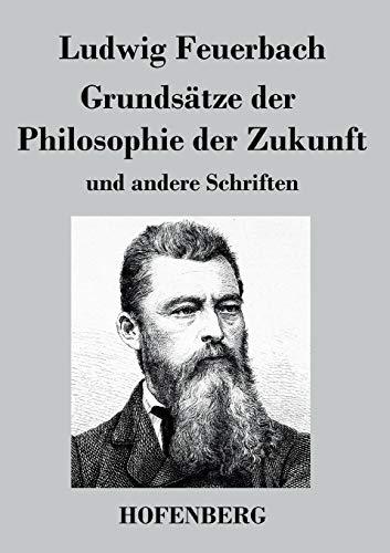 9783843034111: Grundsätze der Philosophie der Zukunft: und andere Schriften