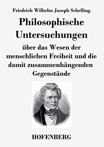 9783843034159: Philosophische Untersuchungen über das Wesen der menschlichen Freiheit und die damit zusammenhängenden Gegenstände