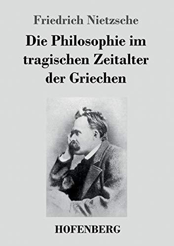 9783843034890: Die Philosophie im tragischen Zeitalter der Griechen