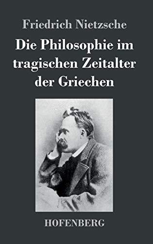 9783843034906: Die Philosophie im tragischen Zeitalter der Griechen (German Edition)