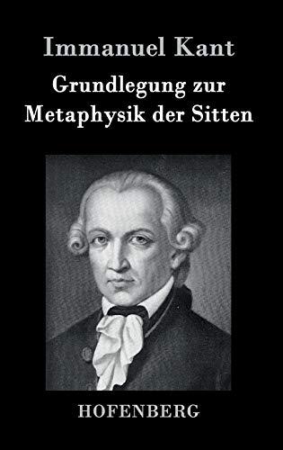 Grundlegung zur Metaphysik der Sitten (German Edition)