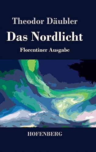Das Nordlicht (Florentiner Ausgabe) (German Edition): Däubler, Theodor