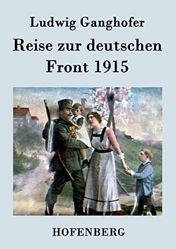 Reise zur deutschen Front 1915: Ludwig Ganghofer