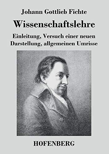 9783843039895: Wissenschaftslehre: Einleitung, Versuch einer neuen Darstellung, allgemeinen Umrisse