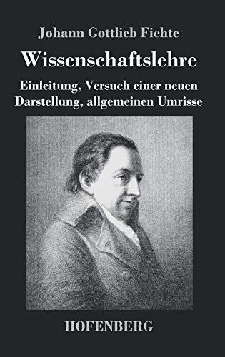 9783843039901: Wissenschaftslehre: Einleitung, Versuch einer neuen Darstellung, allgemeinen Umrisse