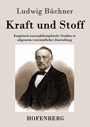 9783843040693: Kraft und Stoff: Empirisch-naturphilosophische Studien in allgemein-verständlicher Darstellung