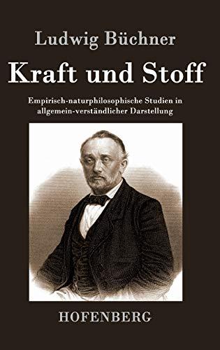 9783843040709: Kraft und Stoff: Empirisch-naturphilosophische Studien in allgemein-verst�ndlicher Darstellung