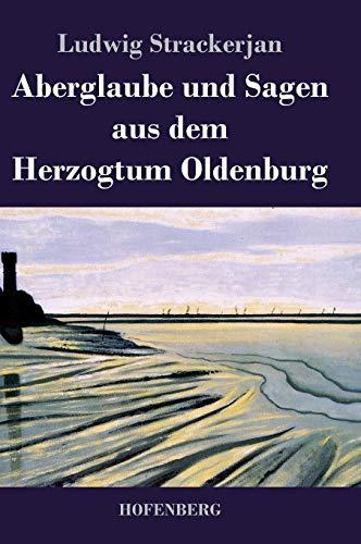 Aberglaube und Sagen aus dem Herzogtum Oldenburg (German Edition): Ludwig Strackerjan