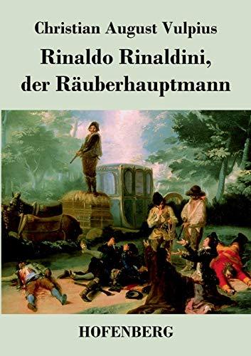 9783843041331: Rinaldo Rinaldini, der Räuberhauptmann: Romantische Geschichte