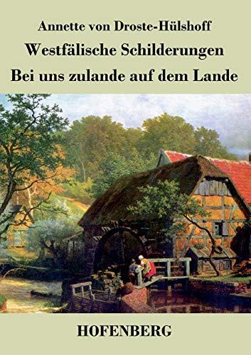 9783843042116: Westfälische Schilderungen / Bei uns zulande auf dem Lande (German Edition)