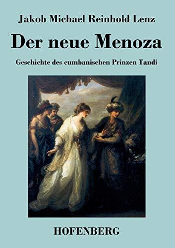 Der neue Menoza: oder Geschichte des cumbanischen Prinzen Tandi. Eine Komödie: Jakob Michael ...