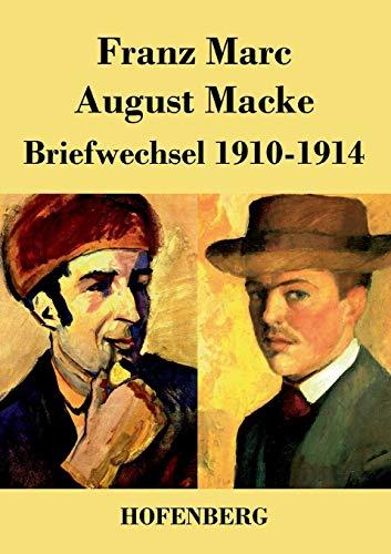 Briefwechsel 1910-1914: Franz Marc; August Macke