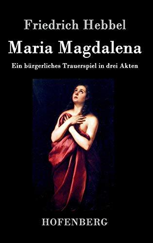 9783843044738: Maria Magdalena: Ein bürgerliches Trauerspiel in drei Akten
