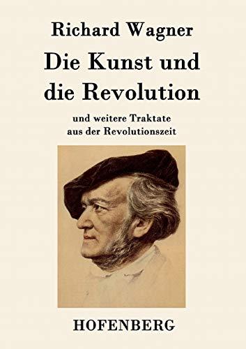 9783843048347: Die Kunst und die Revolution: und weitere Traktate aus der Revolutionszeit
