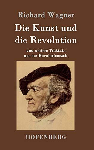 9783843048378: Die Kunst und die Revolution: und weitere Traktate aus der Revolutionszeit