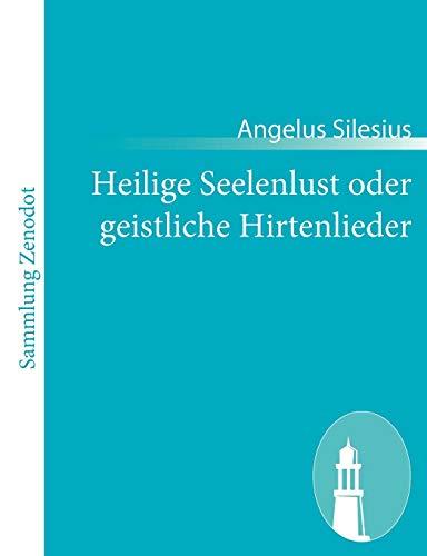 Heilige Seelenlust oder geistliche Hirtenlieder: Angelus Silesius