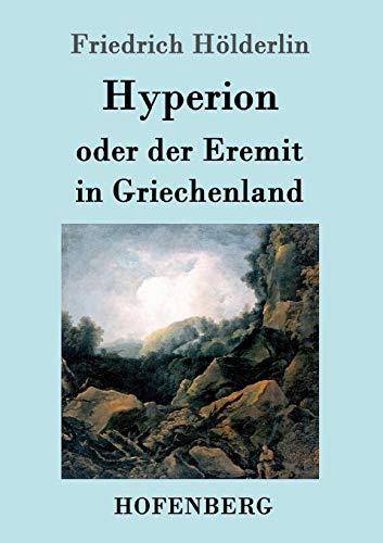 Hyperion oder der Eremit in Griechenland: Friedrich HÃ lderlin