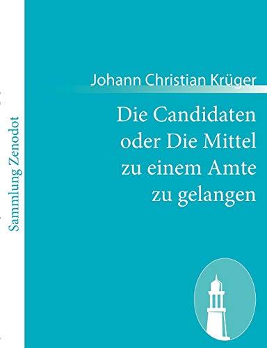 9783843057349: Die Candidaten oder Die Mittel zu einem Amte zu gelangen (German Edition)