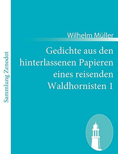 Gedichte aus den hinterlassenen Papieren eines reisenden Waldhornisten 1: Wilhelm Müller