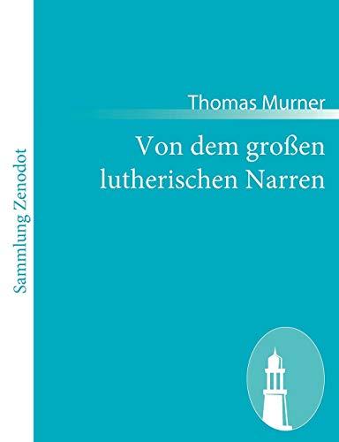 Von Dem Gro En Lutherischen Narren: Thomas Murner