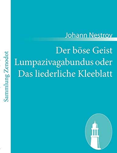 Der böse Geist Lumpazivagabundus oder Das liederliche: Johann Nestroy