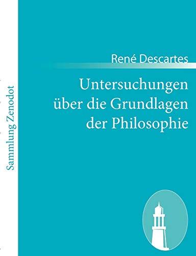 Untersuchungen über die Grundlagen der Philosophie: (Meditationes: René Descartes