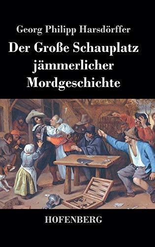 9783843069762: Der Große Schauplatz jämmerlicher Mordgeschichte