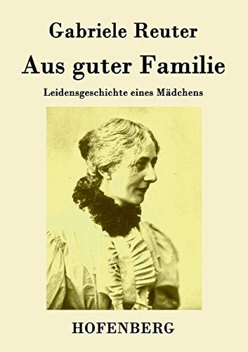 Aus guter Familie: Leidensgeschichte eines Mädchens: Gabriele Reuter