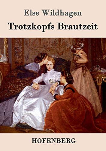 9783843073295: Trotzkopfs Brautzeit (German Edition)