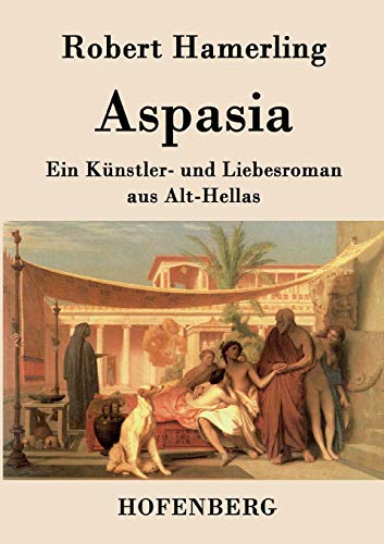 9783843074421: Aspasia: Ein Künstler- und Liebesroman aus Alt-Hellas