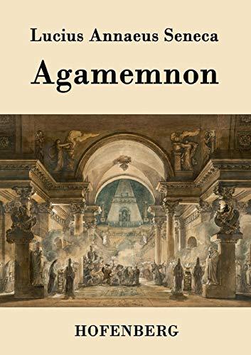 Agamemnon: Lucius Annaeus Seneca