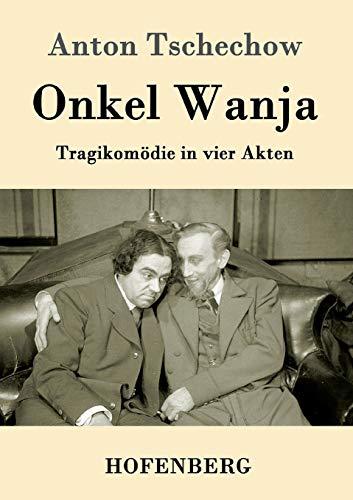 Onkel Wanja: Tragikomödie in vier Akten : Anton Tschechow